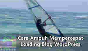 Cara mempercepat loading blog Wordpress
