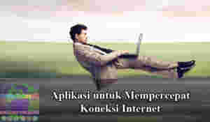 Aplikasi mempercepat koneksi internet
