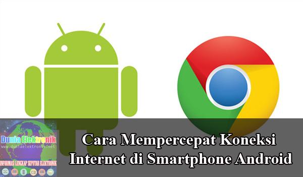 Cara mempercepat koneksi internet di smartphone