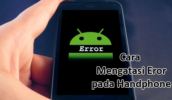 Cara Mengatasi Eror Pada Handphone