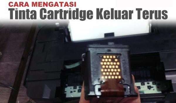 Solusi Tinta Cartridge Keluar Terus Menerus