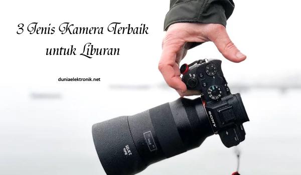 Jenis kamera terbaik untuk traveling
