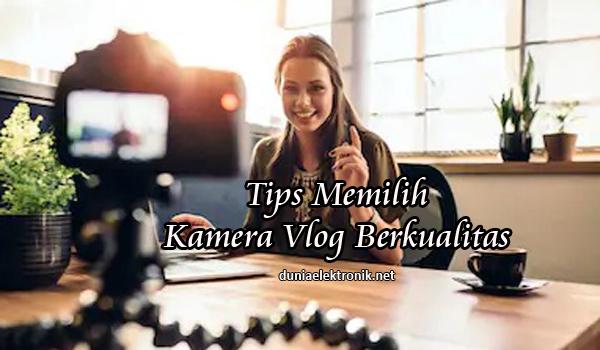Tips memilih kamera vlog terbaik