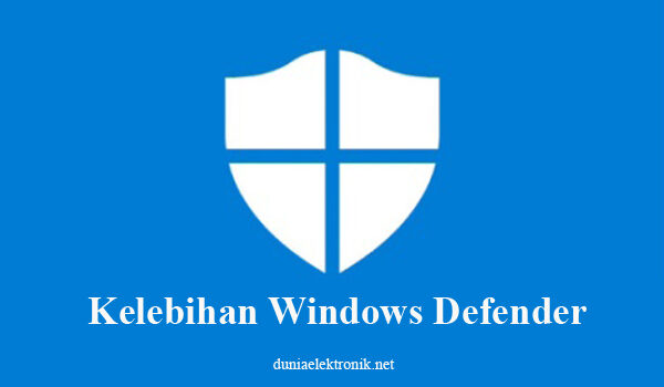 Kelebihan Windows Defender