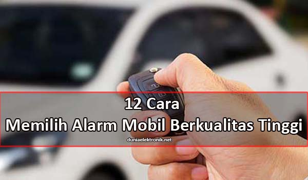 Cara Memilih Alarm Mobil yang Bagus