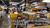 Toko elektronik terbaik di Malang