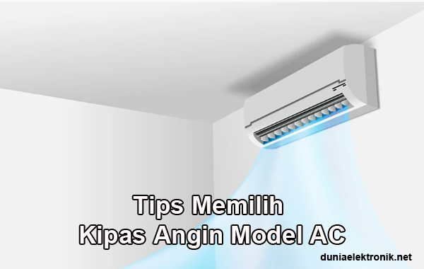 Tips memilih kipas angin model ac