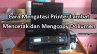 cara mengatasi printer mencetak lambat